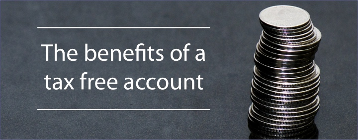 The benefits of a tax free account 1