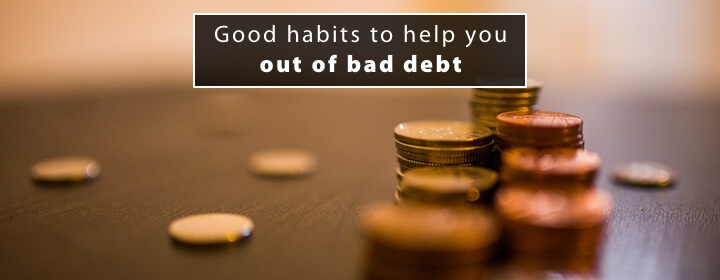 Good habits to help you get out of bad debt 1