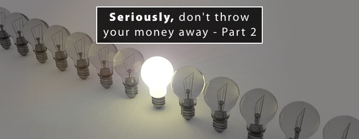 Dont throw your money away part 2 1