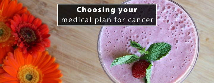 Choosing your medical plan for cancer 1