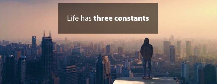 Life has three constants