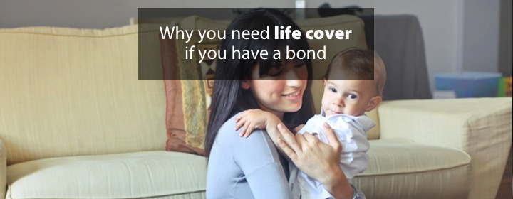 Why you need life cover if you have a bond