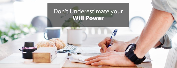 Don't Underestimate your Will Power